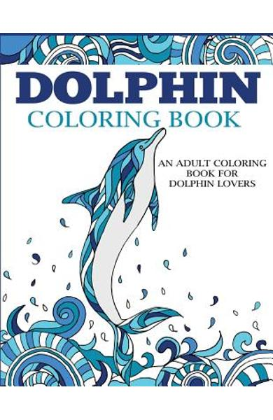 Dolphin Coloring Book: An Adult Coloring Book for Dolphin Lovers - Dylanna Press
