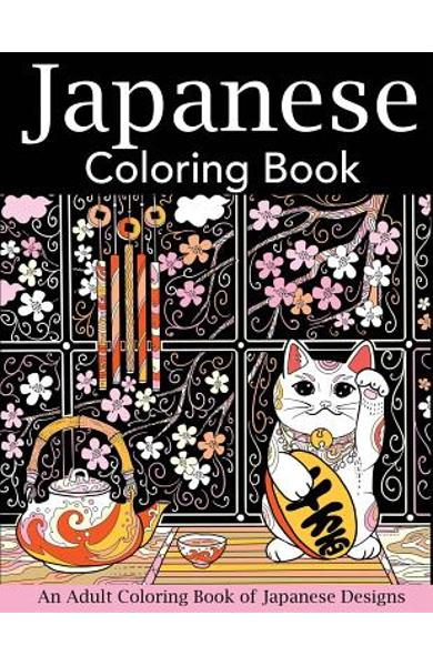 Japanese Coloring Book: An Adult Coloring Book of Japanese Designs - Creative Coloring