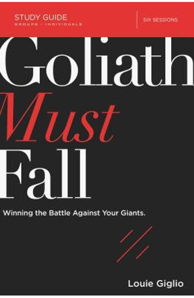 Goliath Must Fall Study Guide: Winning the Battle Against Your Giants - Louie Giglio