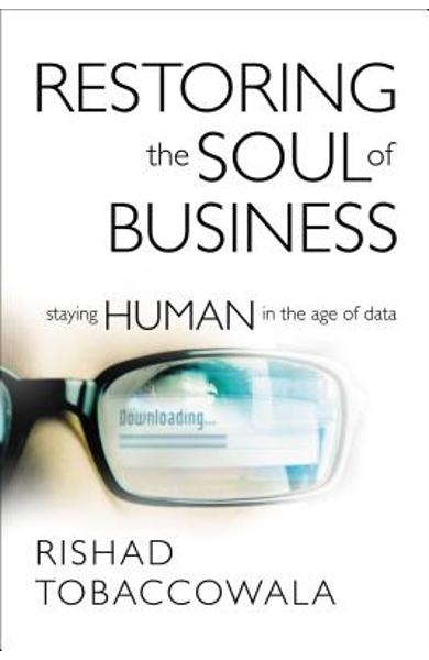 Restoring the Soul of Business: Staying Human in the Age of Data - Rishad Tobaccowala