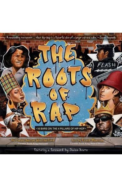 The Roots of Rap: 16 Bars on the 4 Pillars of Hip-Hop - Carole Boston Weatherford