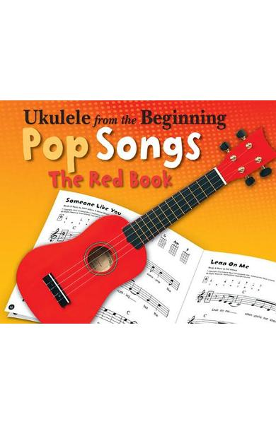 Ukulele from the Beginning - Pop Songs: The Red Book - Hal Leonard Corp