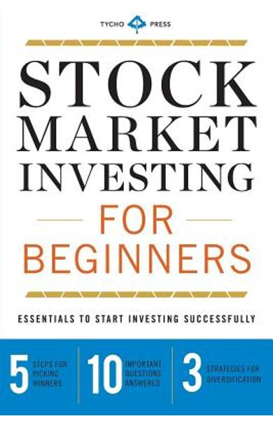 Stock Market Investing for Beginners: Essentials to Start Investing Successfully - Tycho Press
