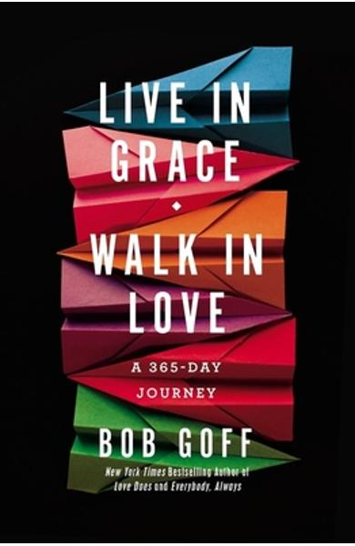 Live in Grace, Walk in Love: A 365-Day Journey - Bob Goff