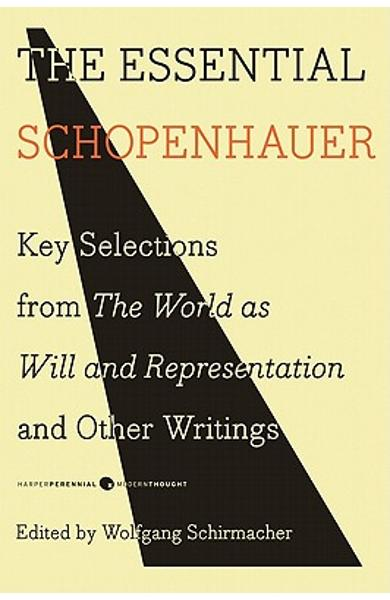 The Essential Schopenhauer: Key Selections from the World as Will and Representation and Other Writings - Arthur Schopenhauer