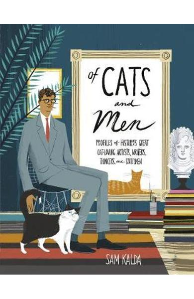 Of Cats and Men: Profiles of history's great cat-loving artists, writers, thinkers and statesmen - Sam Kalda