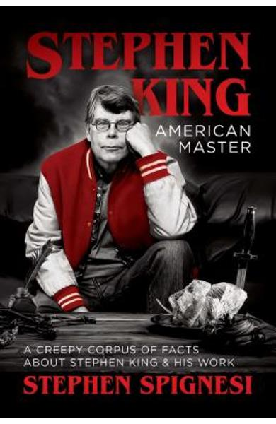 Stephen King, American Master: A Creepy Corpus of Facts about Stephen King & His Work - Stephen Spignesi