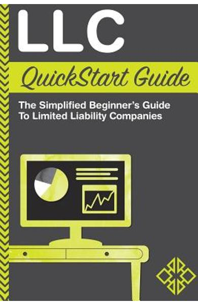 LLC QuickStart Guide: The Simplified Beginner's Guide to Limited Liability Companies - Clydebank Business