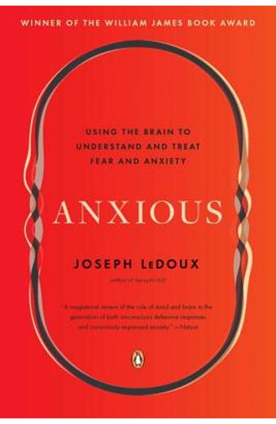 Anxious: Using the Brain to Understand and Treat Fear and Anxiety - Joseph Ledoux