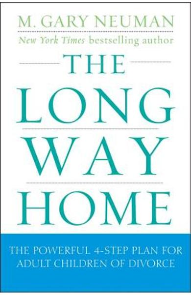 The Long Way Home: The Powerful 4-Step Plan for Adult Children of Divorce - M. Gary Neuman