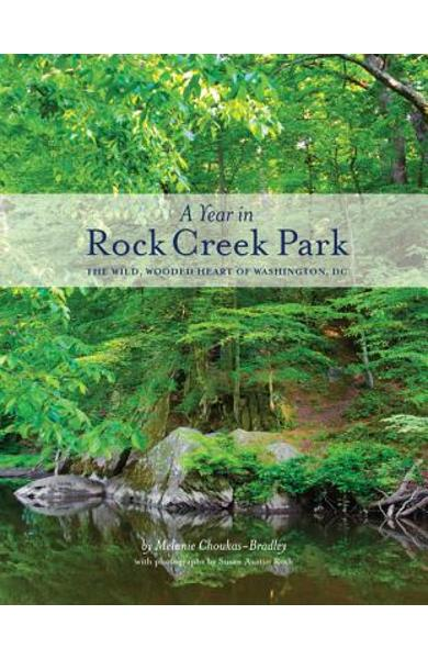 A Year in Rock Creek Park: The Wild, Wooded Heart of Washington, DC - Melanie Choukas-bradley