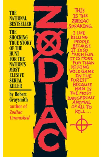 Zodiac: The Shocking True Story of the Hunt for the Nation's Most Elusive Serial Killer - Robert Graysmith