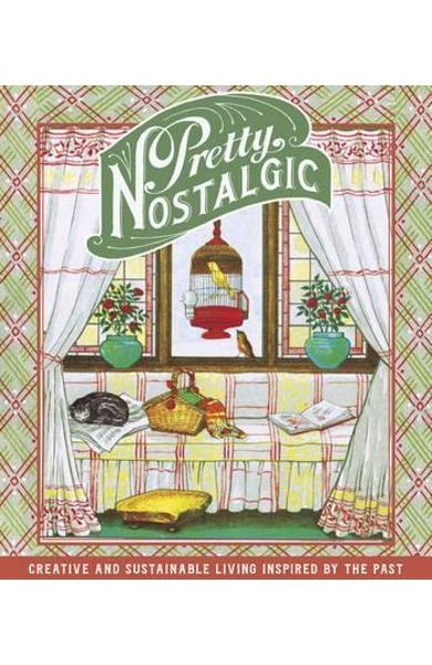 Pretty Nostalgic Compendium Spring: Creative and Sustainable Living Inspired by the Past - Nicole Burnett