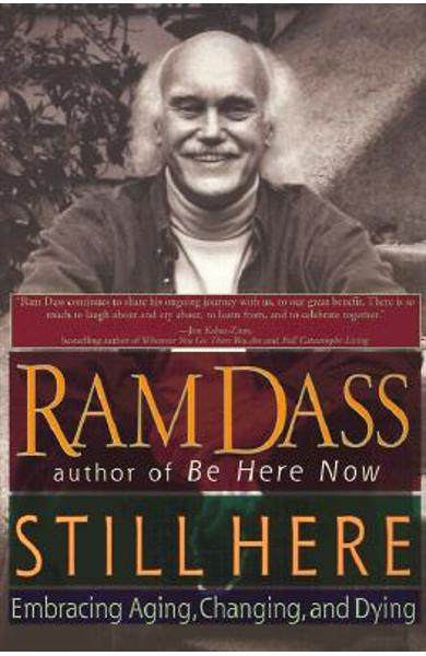 Still Here: Embracing Aging, Changing, and Dying - Ram Dass