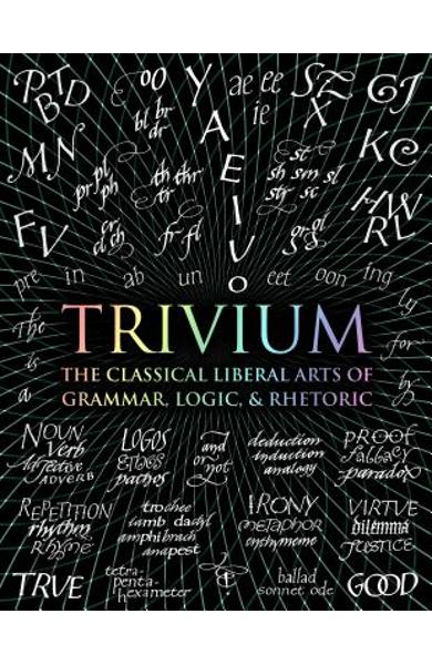 Trivium: The Classical Liberal Arts of Grammar, Logic, & Rhetoric - John Michell