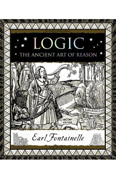 Logic: The Ancient Art of Reason - Earl Fontainelle