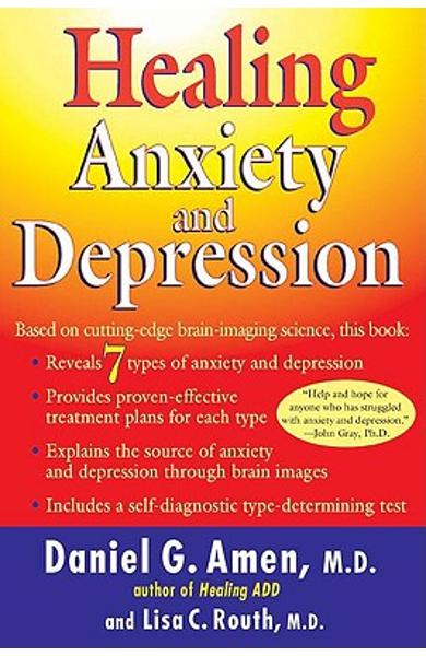 Healing Anxiety and Depression: Based on Cutting-Edge Brain Imaging Science - Daniel G. Amen