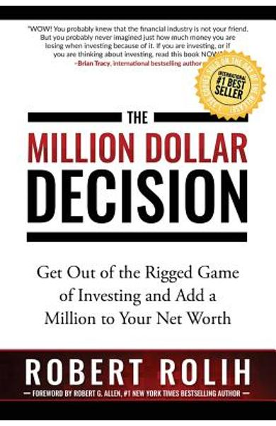 The Million Dollar Decision: Get Out of the Rigged Game of Investing and Add a Million to Your Net Worth - Robert Rolih
