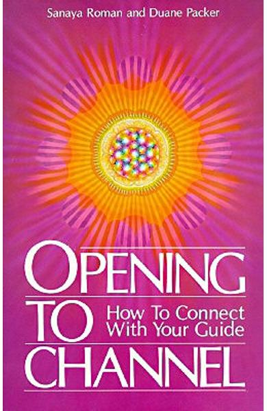 Opening to Channel: How to Connect with Your Guide - Sanaya Roman