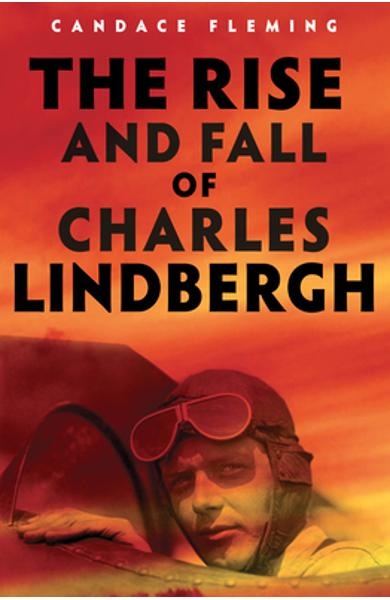 The Rise and Fall of Charles Lindbergh - Candace Fleming