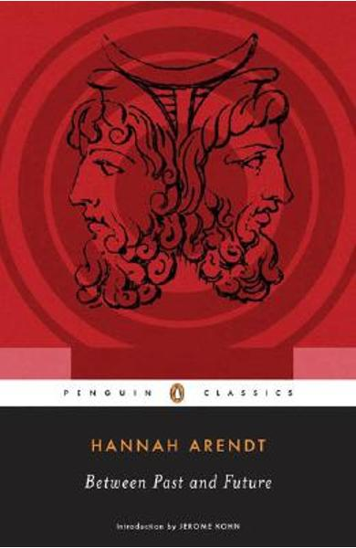 Between Past and Future: Eight Exercises in Political Thought - Hannah Arendt