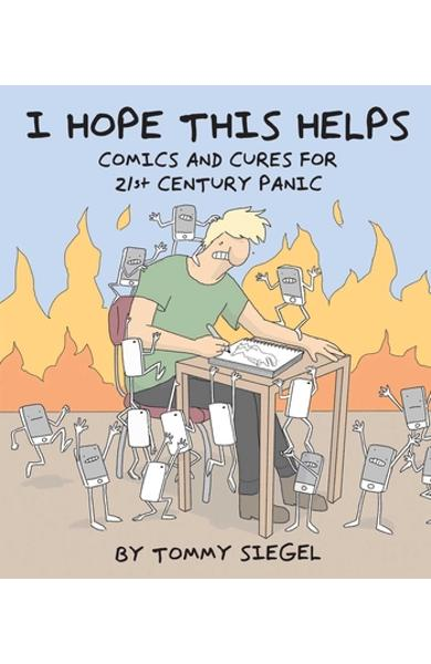 I Hope This Helps: Comics and Cures for 21st Century Panic - Tommy Siegel
