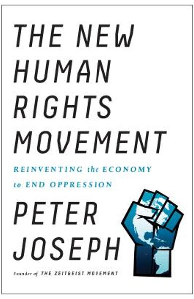 The New Human Rights Movement: Reinventing the Economy to End Oppression - Peter Joseph