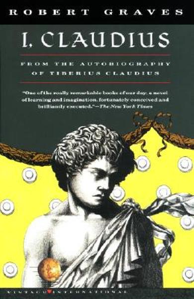 I, Claudius: From the Autobiography of Tiberius Claudius, Born 10 B.C., Murdered and Deified A.D. 54 - Robert Graves