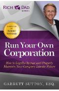 Run Your Own Corporation: How to Legally Operate and Properly Maintain Your Company Into the Future - Garrett Sutton