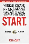 Start.: Punch Fear in the Face, Escape Average, and Do Work That Matters - Jon Acuff