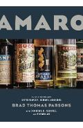 Amaro: The Spirited World of Bittersweet, Herbal Liqueurs, with Cocktails, Recipes, and Formulas - Brad Thomas Parsons