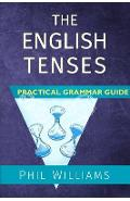 The English Tenses Practical Grammar Guide - Phil Williams