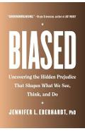Biased: Uncovering the Hidden Prejudice That Shapes What We See, Think, and Do - Jennifer L. Eberhardt
