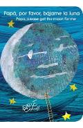 Pap�, Por Favor, B�jame La Luna (Papa, Please Get the Moon for Me) - Eric Carle