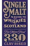 Single Malt: A Guide to the Whiskies of Scotland: Includes Profiles, Ratings, and Tasting Notes for More Than 330 Expressions - Clay Risen