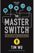 The Master Switch: The Rise and Fall of Information Empires - Tim Wu