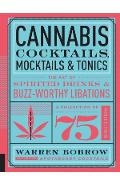 Cannabis Cocktails, Mocktails & Tonics: The Art of Spirited Drinks and Buzz-Worthy Libations - Warren Bobrow