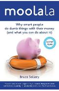Moolala: Why Smart People Do Dumb Things With Their Money - And What You Can Do About It - Bruce Sellery
