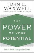 The Power of Your Potential: How to Break Through Your Limits - John C. Maxwell