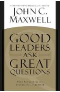 Good Leaders Ask Great Questions: Your Foundation for Successful Leadership - John C. Maxwell