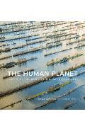The Human Planet: Earth at the Dawn of the Anthropocene - George Steinmetz