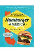Hamburger America: A State-By-State Guide to 200 Great Burger Joints - George Motz