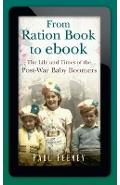 From Ration Book to ebook: The Life and Times of the Post-War Baby Boomers - Paul Feeney