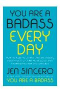 You Are a Badass Every Day: How to Keep Your Motivation Strong, Your Vibe High, and Your Quest for Transformation Unstoppable - Jen Sincero