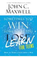 Sometimes You Win--Sometimes You Learn for Teens: How to Turn a Loss Into a Win - John C. Maxwell