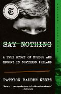 Say Nothing: A True Story of Murder and Memory in Northern Ireland - Patrick Radden Keefe