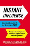 Instant Influence: How to Get Anyone to Do Anything-Fast - Michael Pantalon