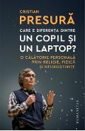 Care e diferenta dintre un copil si un laptop? - Cristian Presura
