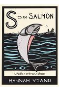 S Is for Salmon: A Pacific Northwest Alphabet - Hannah Viano