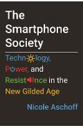 The Smartphone Society: Technology, Power, and Resistance in the New Gilded Age - Nicole Aschoff